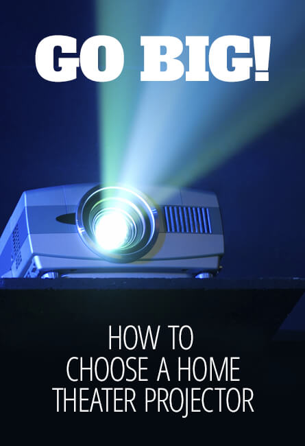 Go big! How to choose a home theater projector