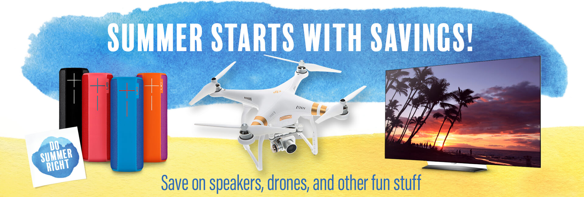 Summer starts with savings! Save on speakers, drones, and other fun stuff