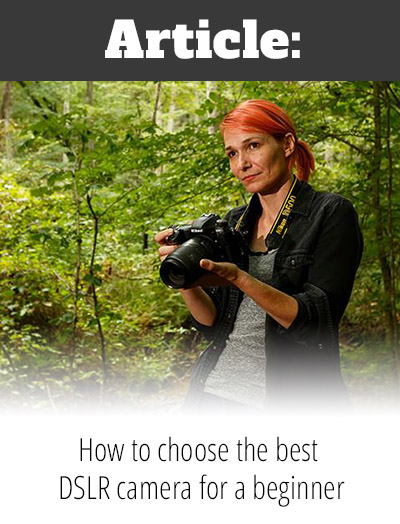 Article: How to choose the best DSLR camera for a beginner