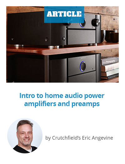ARTICLE: Intro to home audio power amplifiers and preamps