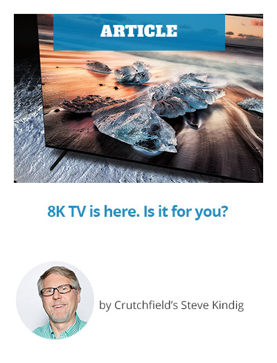 ARTICLE: 8K TV is here. Is it for you?