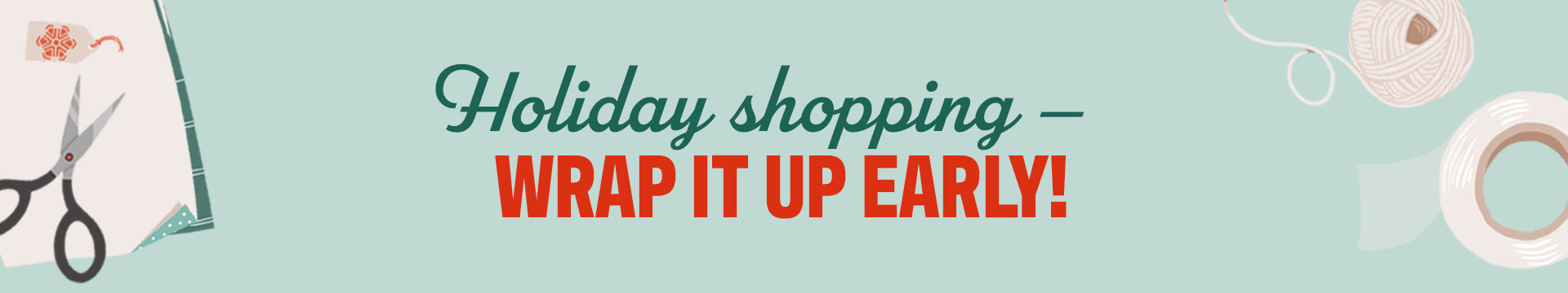 Holiday shopping - Wrap it up early